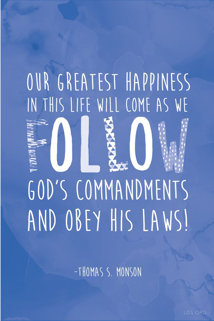 """Our greatest happiness in this life will come as we follow God's commandments and obey His laws!"" —Thomas S. Monson #LDS"