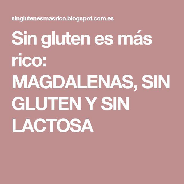 Sin gluten es más rico: MAGDALENAS, SIN GLUTEN Y SIN LACTOSA