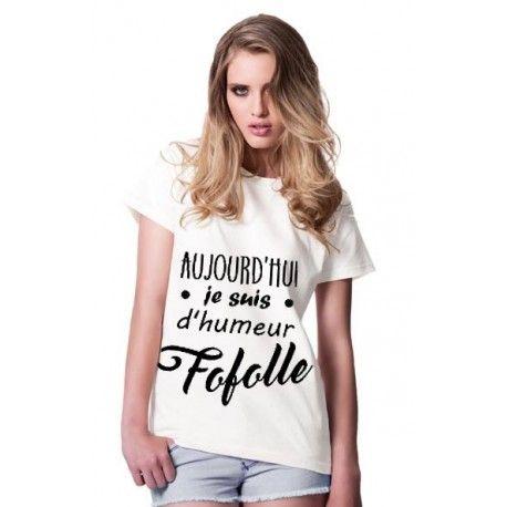 Aujourd'hui je suis d'humeur Fofolle / T-shirt FAIT-MAIN & UNIQUE