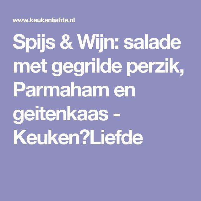 Spijs & Wijn: salade met gegrilde perzik, Parmaham en geitenkaas - Keuken♥Liefde