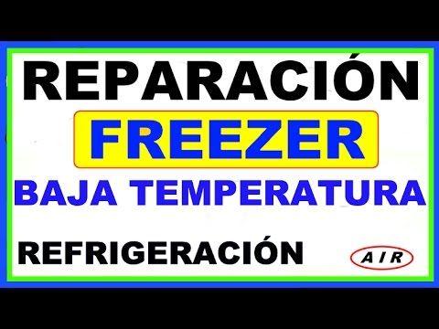 REPARACIÓN FREEZER DE BAJA TEMPERATURA - YouTube