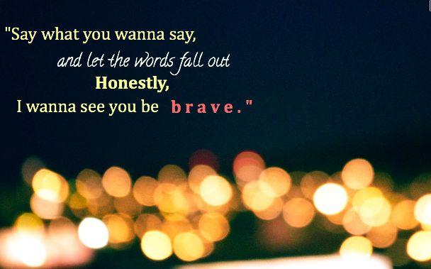 """Brave"" -- Sara Bareilles LOVE this song."