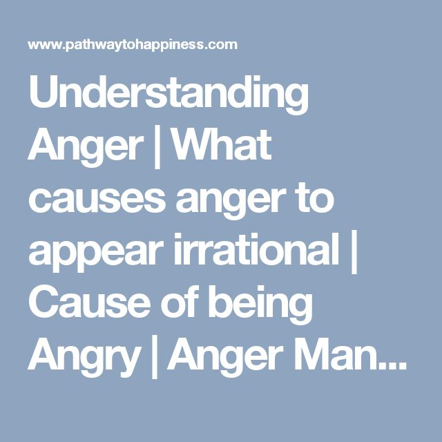 Understanding Anger   What causes anger to appear irrational   Cause of being Angry   Anger Management