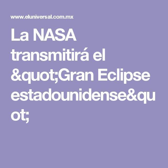 """La NASA transmitirá el """"Gran Eclipse estadounidense"""""""