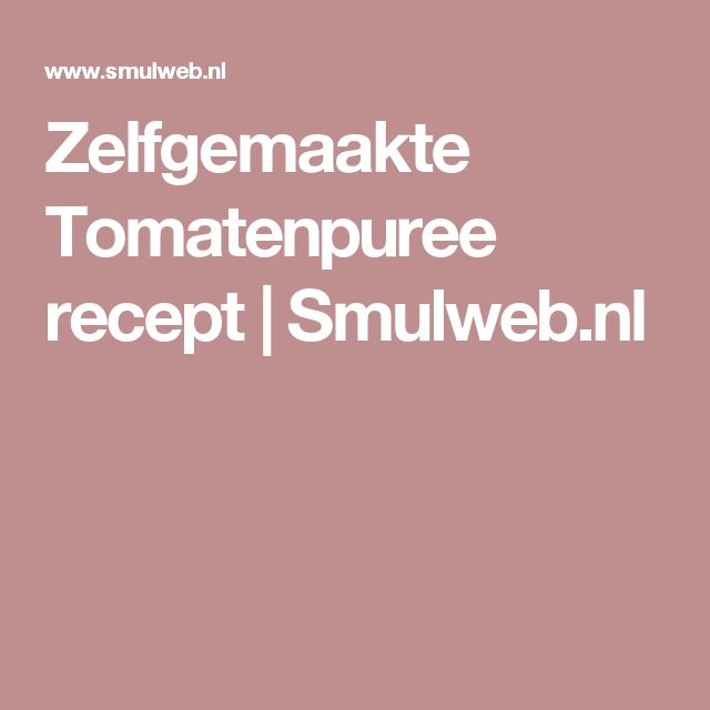 Zelfgemaakte Tomatenpuree recept | Smulweb.nl