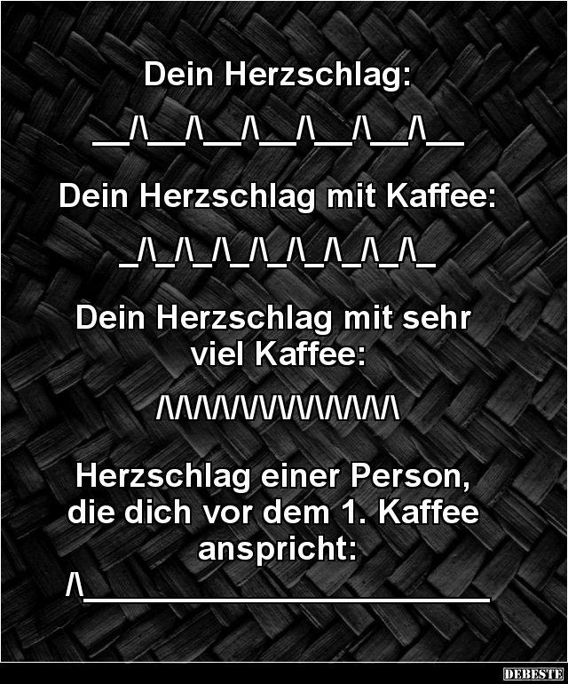 Dein Herzschlag / Dein Herzschlag mit Kaffee.. | Lustige Bilder, Sprüche, Witze, echt lustig
