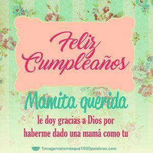 Feliz cumpleaños mamita querida. Le doy gracias a Dios por haberme dado una mamá como tú