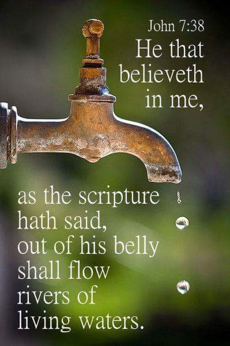"""John 7:38 (KJ21) - He that believeth in Me, as the Scripture hath said, out of his belly shall flow rivers of living water."""""""
