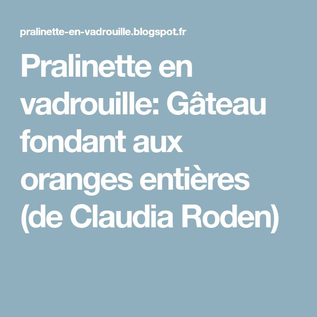 Pralinette en vadrouille: Gâteau fondant aux oranges entières (de Claudia Roden)