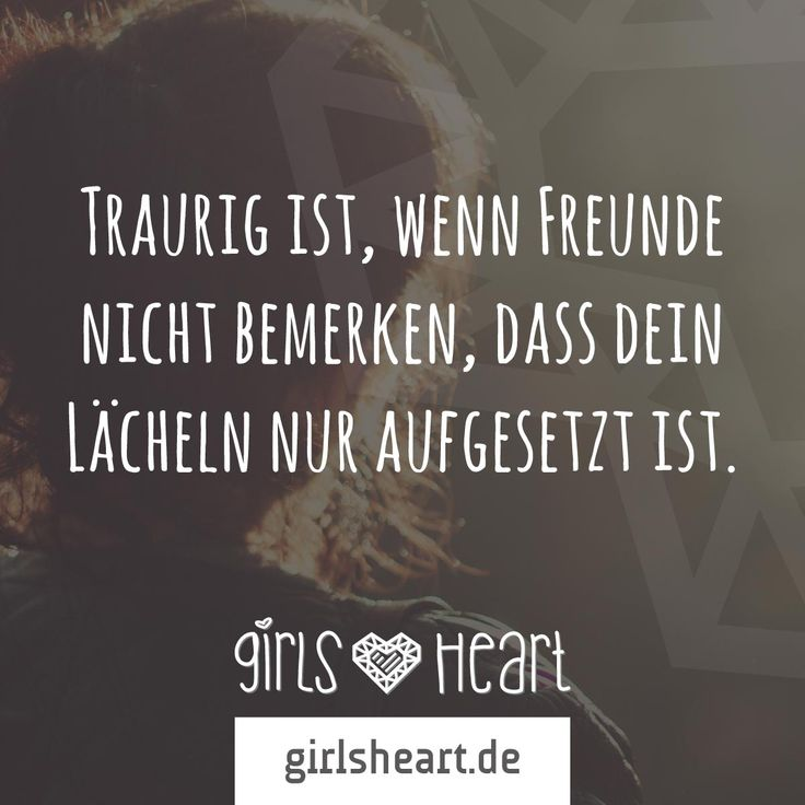 Mehr Sprüche auf: www.girlsheart.de  #trauer #freunde #lächeln #weinen