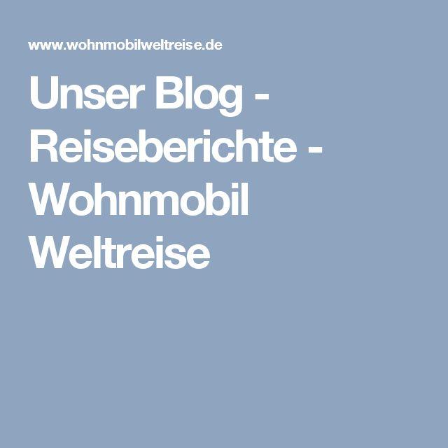 Unser Blog - Reiseberichte - Wohnmobil Weltreise