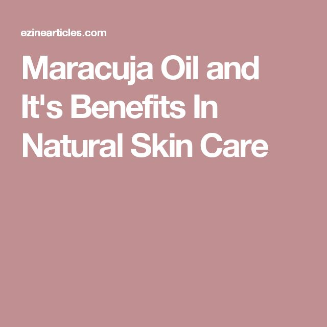 Maracuja Oil and It's Benefits In Natural Skin Care
