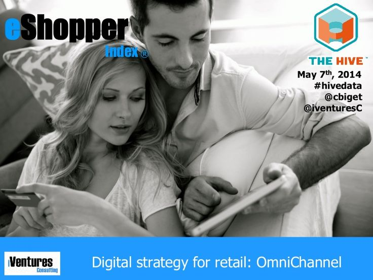 DIGITAL STRATEGY FOR RETAIL: OMNICHANNEL The Hive Think Tank on May 7th, 2014 at General Assembly in San Francisco with Christophe Biget (iVentures Consulting,…