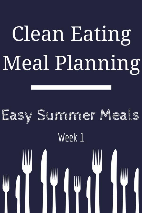 Summer Meal Planning Week 1 - Clean Eating Meals
