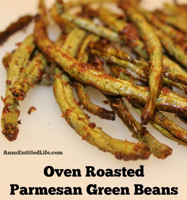 Oven Roasted Parmesan Green Beans; An easy recipe that perks up your fresh, garden green beans; these are so good, your kids will be asking for seconds!   http://www.annsentitledlife.com/recipes/oven-roasted-parmesan-green-beans/