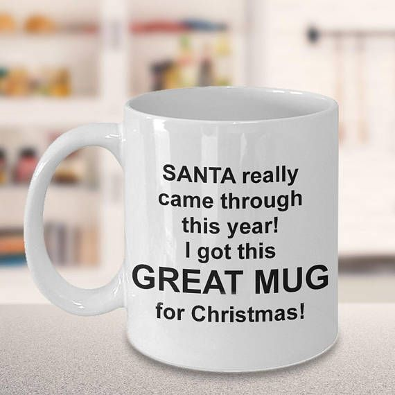 Looking for unique Christmas coffee mug gift ideas? Take a look at one of these special Christmas gift cups. It says: Santa really came through this year! I got this GREAT MUG for Christmas! Gift cups make the best Secret Santa surprise presents and coworker present ideas. This