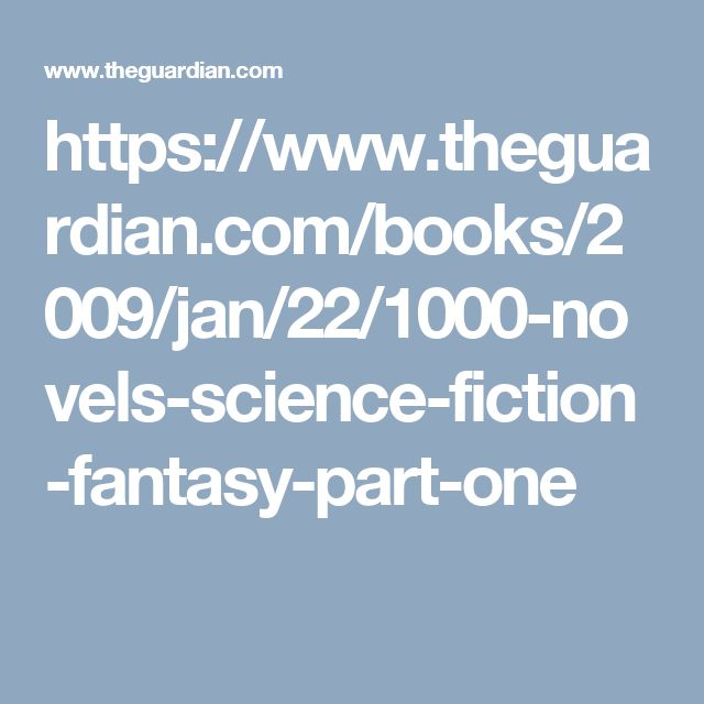 https://www.theguardian.com/books/2009/jan/22/1000-novels-science-fiction-fantasy-part-one