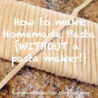 Busy Mom's Menu Plan: How to make Homemade Pasta without a Pasta Maker! Sounds easy and ingredients you already have in your pantry/fridge!