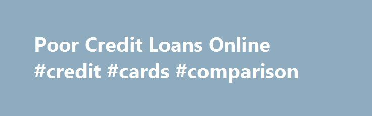 Poor Credit Loans Online #credit #cards #comparison http://credit-loan.remmont.com/poor-credit-loans-online-credit-cards-comparison/  #free annual credit check # The financial loan revenue will straight send as part of your bank checking account while in the question of working hours. In all likelihood any time might Poor credit loans online be lengthy with all the added require. So, it is wise to be aware while controlling money as well […]