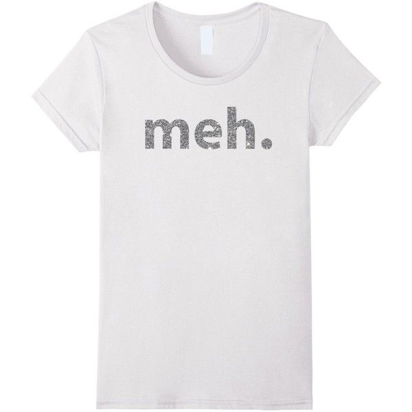 Meh. Shirt Funny T-Shirts With Silver Glitter ❤ liked on Polyvore featuring tops, t-shirts, glitter t shirt, silver tee, white tees, silver glitter top and silver t shirt