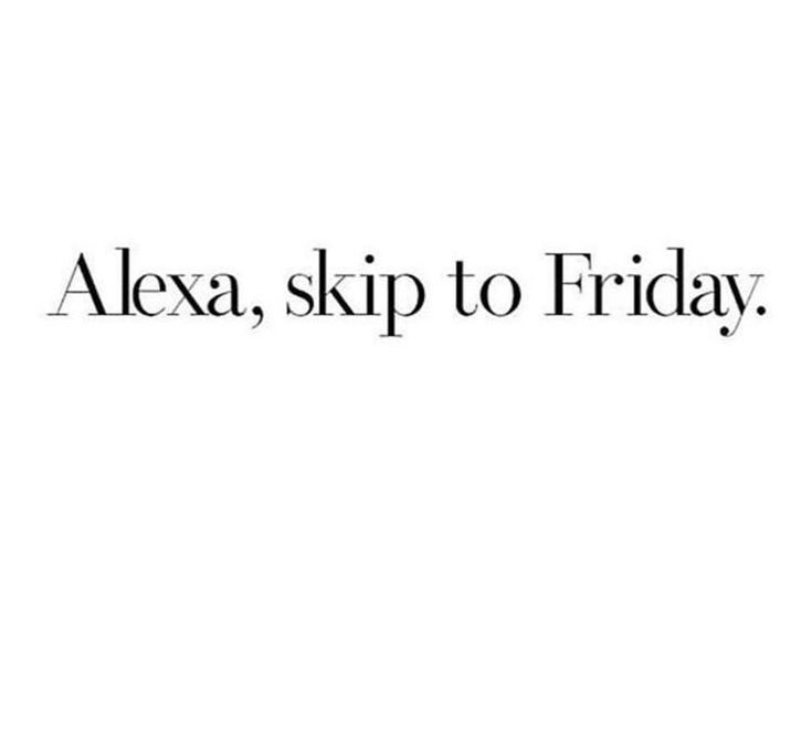 Alexa In 2020 Quote Posters Its Friday Quotes Funny Quotes