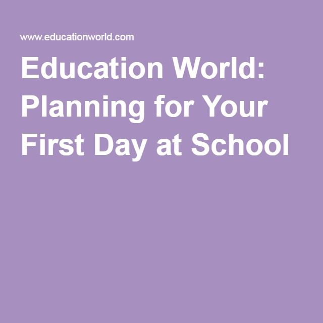 Education World: Planning for Your First Day at School  Good Links to other resources