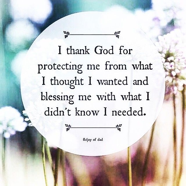 I thank God for protecting me from what I thought I wanted <3