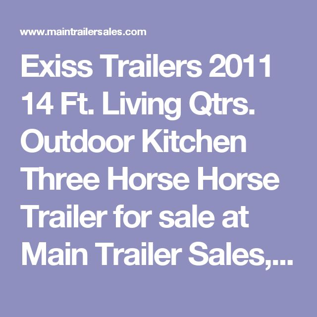 Exiss Trailers 2011 14 Ft. Living Qtrs. Outdoor Kitchen Three Horse Horse Trailer for sale at Main Trailer Sales, LLC. - Indiana