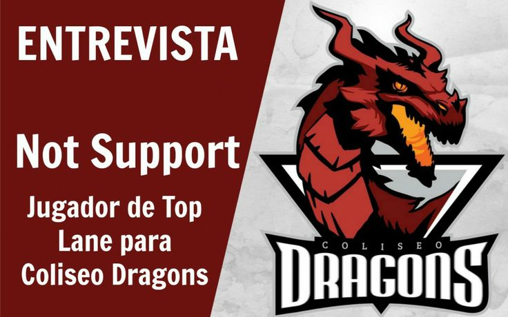 Entrevista con Not Support, jugador de League of Legends para Coliseo Dragons en la posición de Top/Carril Superior