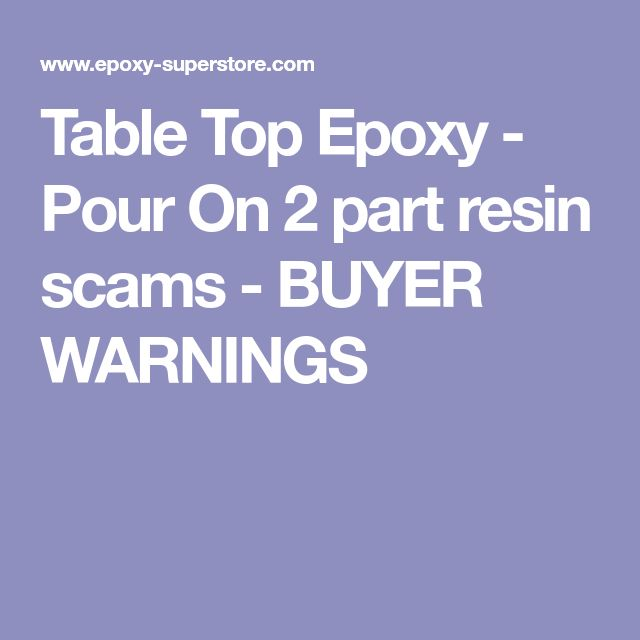 Table Top Epoxy - Pour On 2 part resin scams - BUYER WARNINGS