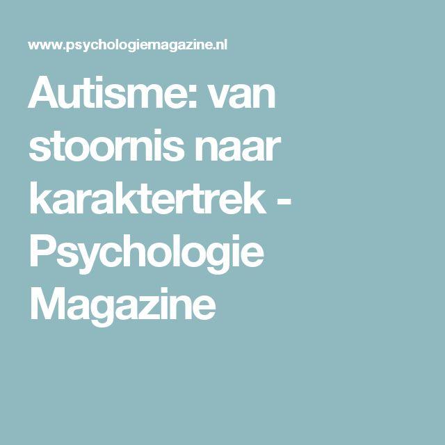 Autisme: van stoornis naar karaktertrek - Psychologie Magazine