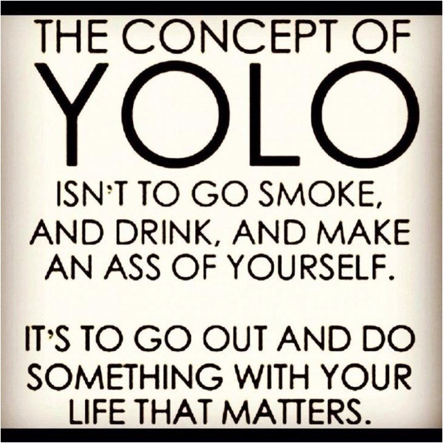 concept of YOLO. Can I get an AMEN!!!: Yolo, Life, Inspiration, Quotes, Sotrue, Truths, So True, Living Once, Things