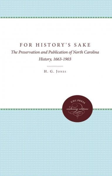 For History's Sake: The Preservation and Publication of North Carolina History, 1663-1903