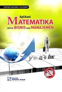 Buku Aplikasi Matematika untuk Bisnis dan Manajemen Penulis: Haryadi Sarjono Penerbit: Salemba Empat