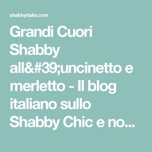 Grandi Cuori Shabby all'uncinetto e merletto - Il blog italiano sullo Shabby Chic e non solo