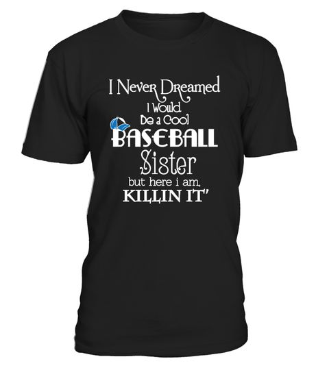# Baseball Sister T-Shirt .  I Never Dreamed I Would Be a Cool Baseball Sister Shirt Teesport t shirt, sports, sports t shirt, love sports, relax with sport, competitive physical activity, games, Sport in childhood, Olympic Games, sport is my life, football, top sport, sportsbook, baseball t shirts
