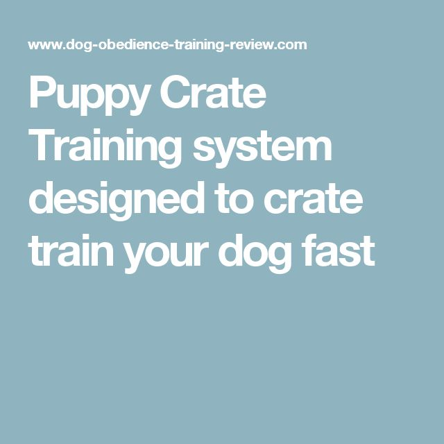 Puppy Crate Training system designed to crate train your dog fast