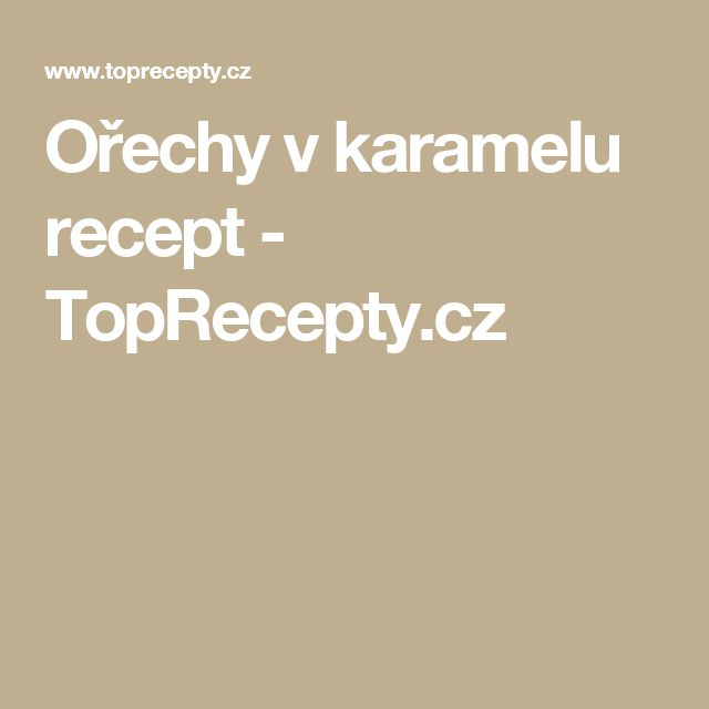 Ořechy v karamelu recept - TopRecepty.cz