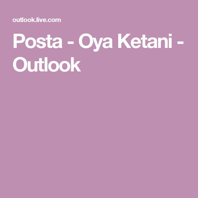 Posta - Oya Ketani - Outlook