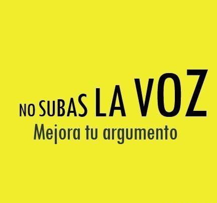 #Quotes #Citas #Palma No subas la voz, mejora tu argumento.