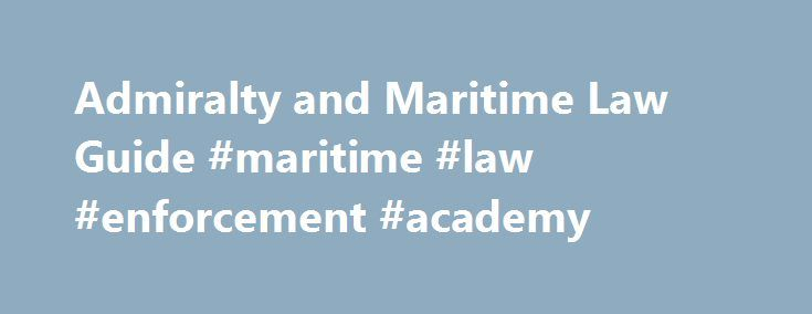 Admiralty and Maritime Law Guide #maritime #law #enforcement #academy http://iowa.nef2.com/admiralty-and-maritime-law-guide-maritime-law-enforcement-academy/  # The Code of Federal Regulations (C.F.R.) is a codification of the rules published daily in the Federal Register by the Executive departments and agencies of the United States Federal Government. It is divided into 50 titles and each title is divided into chapters which usually bear the name of the issuing agency. The C.F.R. is…
