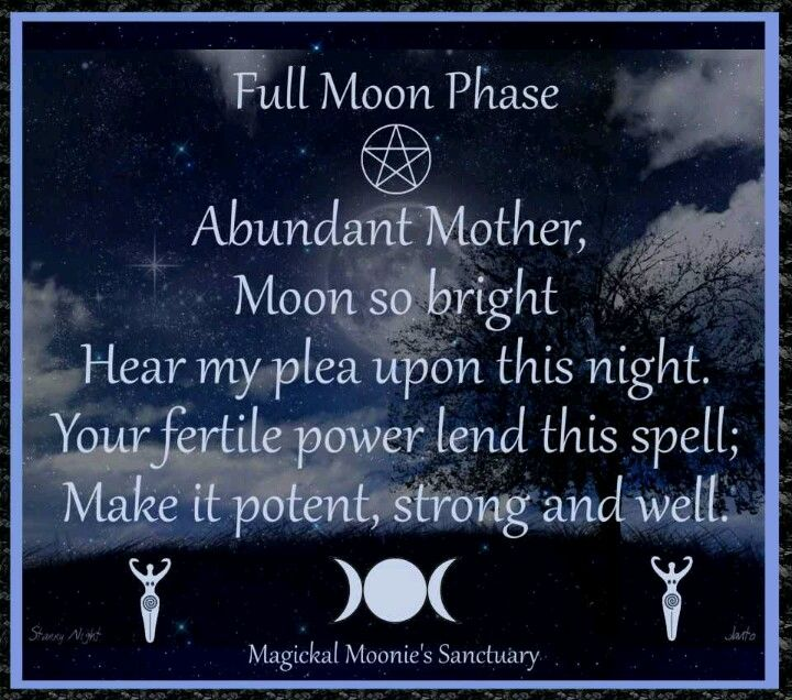 Full Moon Phase - Abundant Mother, Moon so bright, Hear my plea upon this night.  Your fertile power lend this spell; Make it potent, strong and well.  Magickal Moonie's Sanctuary.