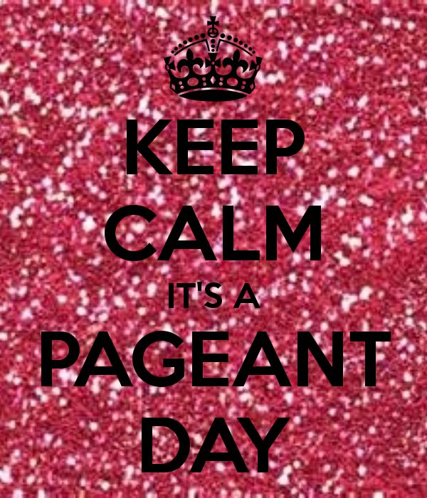KEEP CALM IT'S A PAGEANT DAY