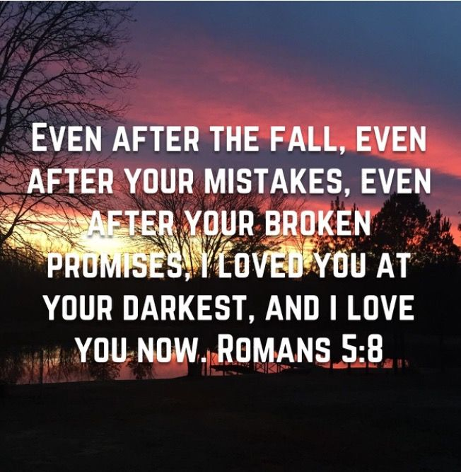 I loved you at your darkest - Romans 5:8