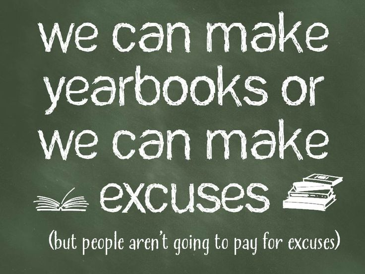 we can make yearbooks or we can make excuses