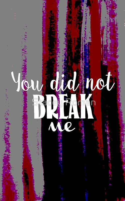 broken, strong, strength, lettering, typography, grey, purple, magenta, happy, power, fit, fitness, crossfit, titanium, elastic heart, sia, lyrics, music, you did not break me, break, inspiration, motivation, quotes, unbroken, self love, love, bullying, anti-bullying, quotes, art,