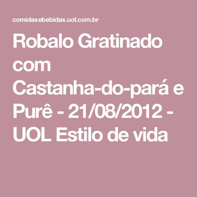 Robalo Gratinado com Castanha-do-pará e Purê - 21/08/2012 - UOL Estilo de vida
