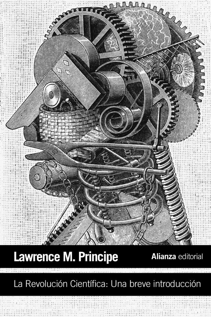 LA REVOLUCIÓN CIENTÍFICA: Una breve introducción. - Dentro de la larga historia de la ciencia, pocos periodos resultan tan importantes y cruciales como la Revolución Científica que se dio en Occidente en el lapso que abarca aproximadamente los siglos XVI y XVII de nuestra era. En esta breve introducción, Lawrence M. Principe ofrece una aproximación...