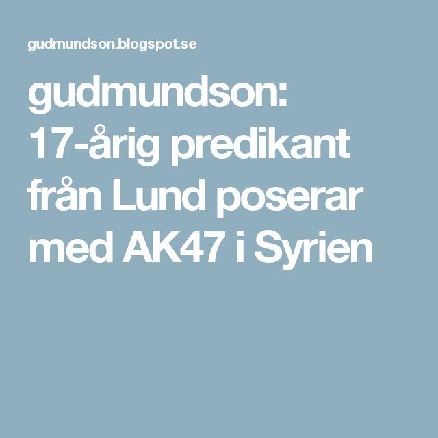gudmundson: 17-årig predikant från Lund poserar med AK47 i Syrien