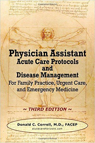 Physician Assistant Acute Care Protocols and Disease Management - Third Edition: For Family Practice, Urgent Care, and Emergency Medicine: Donald C. Correll: 9780990686002: Amazon.com: Books
